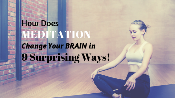 How Does Meditation Change Your Brain In 9 Surprising Ways!