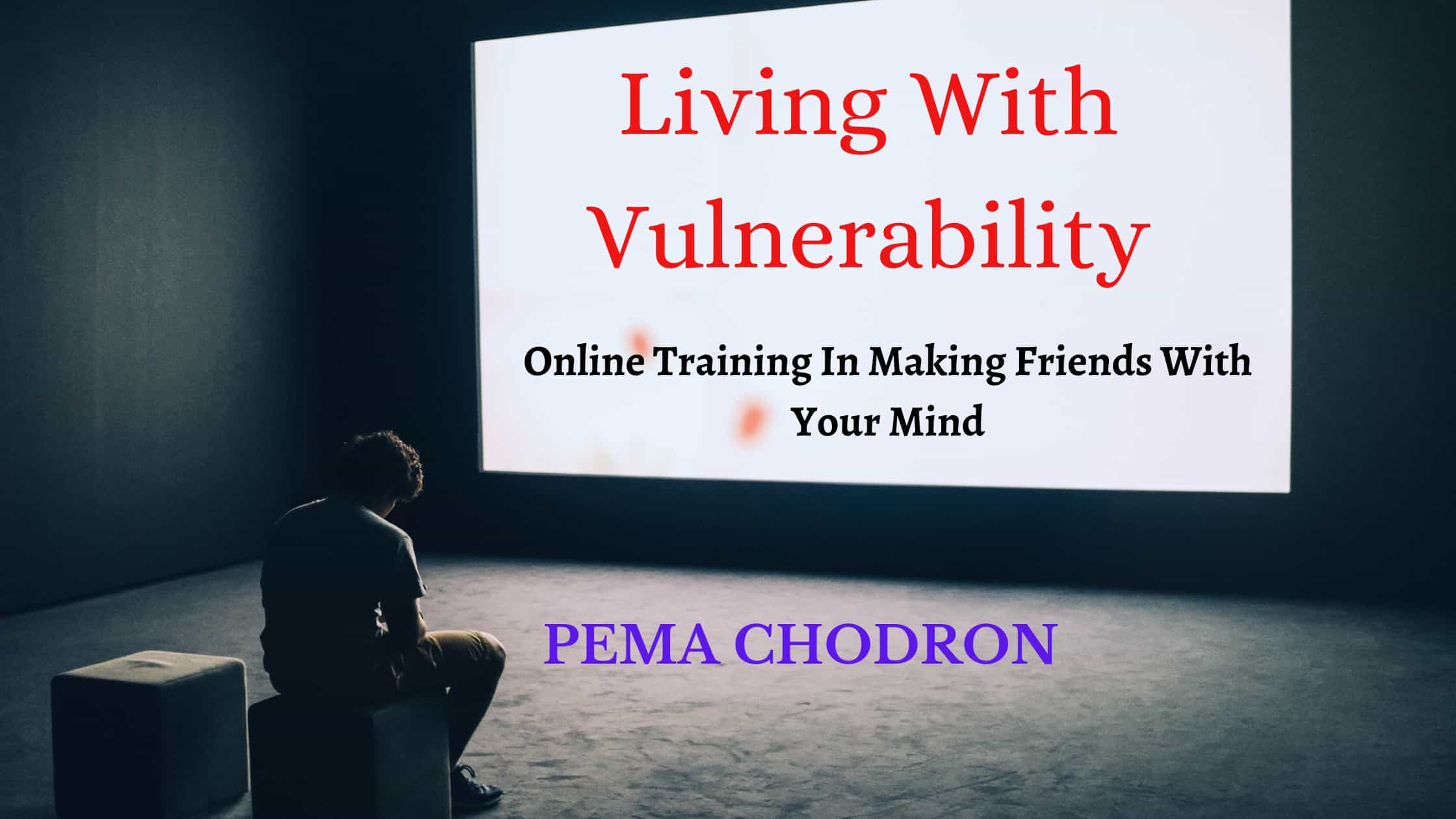 Pema Chodron's Living With Vulnerability (Online Course)