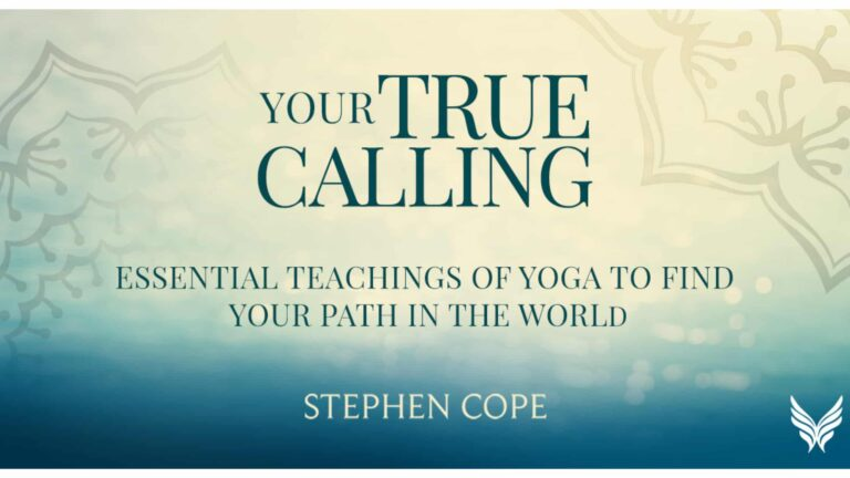 Stephen Cope's Your True Calling Course – You Can't Afford To Miss